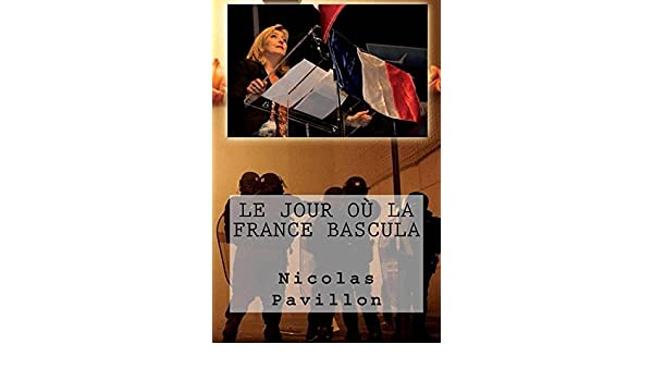 Le jour où la France bascula (French Edition) - Kindle edition by Nicolas Pavillon. Literature & Fiction Kindle eBooks @ Amazon.com.