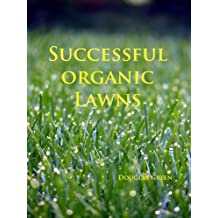 Successful Organic Lawns (Landscaping Book 2)