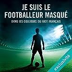 Je suis le footballeur masqué: Dans les coulisses du foot français    auteur inconnu
