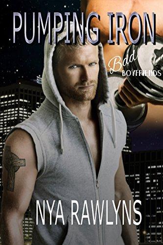 Pumping Iron A Bad Boyfriends Novel Kindle Edition By Nya