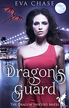 Dragon's Guard: A Reverse Harem Paranormal Romance (The Dragon Shifter's Mates Book 1) by [Chase, Eva]