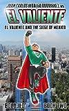 El Valiente & the Siege of Mexico: The Legend of El Valiente (Volume 2)