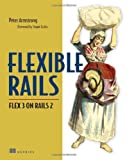 Flexible Rails : Flex 3 on Rails 2, Armstrong, Peter, 1933988509