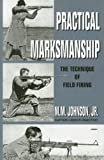 Practical Marksmanship, M M Johnson, 1581605889