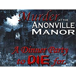 Murder Mystery Party - Murder at Anonville Manor: A Dinner Party to Die for
