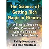 The Science of Getting Rich Magic in Minutes: 10 Simple Steps to Transform Your Health, Wealth, and Success Starting Today