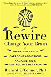 Rewire: Change Your Brain to Break Bad Habits, Overcome Addictions, Conquer Self-Destruc tive Behavior