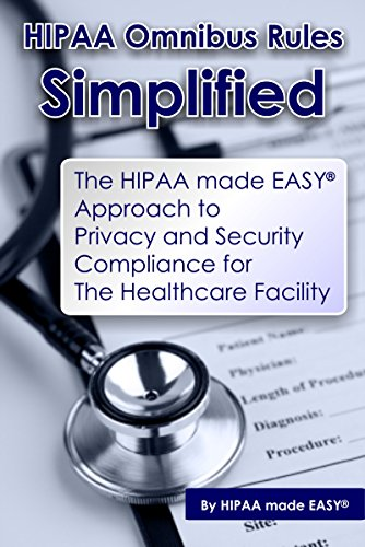 HIPAA Omnibus Rules Simplified – The HIPAA made EASY Approach to Privacy and Security Compliance for The Healthcare Facility Pdf