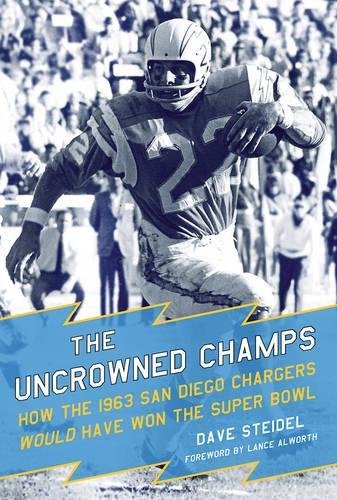 1963 San Diego Chargers - The Uncrowned Champs: How the 1963 San Diego Chargers Would Have Won the Super Bowl