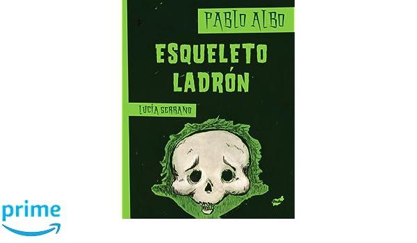 Esqueleto ladrón (Spanish Edition): Pablo Albo, Lucía Serrano: 9788415357162: Amazon.com: Books