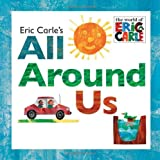 Eric Carle's All Around Us, Eric Carle, 044847784X