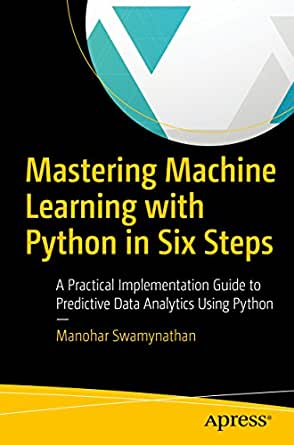 Amazon com: Mastering Machine Learning with Python in Six