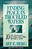 Finding Peace in Troubled Waters, Art E. Berg, 1573450472