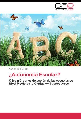 ¿Autonomia Escolar?: O los margenes de accion de las escuelas de Nivel Medio de la Ciudad de Buenos Aires (Spanish Edition) [Ana Beatriz Copes] (Tapa Blanda)