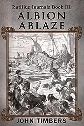 Albion Ablaze (The Rutilius Journals Book 3)