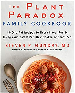 Book Cover: The Plant Paradox Family Cookbook: 80 One-Pot Recipes to Nourish Your Family Using Your Instant Pot, Slow Cooker, or Sheet Pan