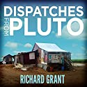 Dispatches from Pluto: Lost and Found in the Mississippi Delta Audiobook by Richard Grant Narrated by Shaun Grindell