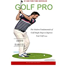 Be a Golf Pro: The Modern Fundamentals of Golf Simple Steps to Improve Your Golf Game. (professional golf sports psychology thought by golf sports psychologist Amoo Samuel and Ben Hogan)