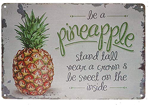 (TISOSO Be A Pineapple Stand Tall Wear A Crown Be Sweet On The Inside Metal Tin Sign Vintage Retro Wall Decor Art Size 8