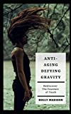 img - for Anti-Aging: Defying Gravity: Rediscover The Fountain Of Youth: Skin Hacks & Beauty Tips To Age Gracefully book / textbook / text book