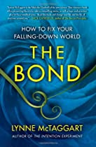 The Bond: How to Fix Your Falling-Down World by Lynne McTaggart
