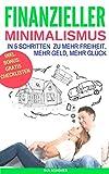 FINANZIELLER MINIMALISMUS: Schulden abbauen, Geld sparen, schuldenfrei werden (German Edition)