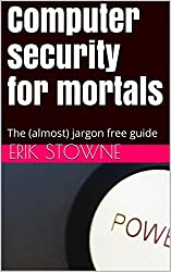 Computer security for mortals: The (almost) jargon free guide (English Edition)