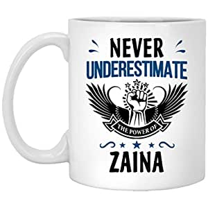 Never Underestimate The Power Of ZAINA Coffee Mug - Personalized Name Gifts for Men Women on Birthday Xmas Special Event - Gag Gift Tea Cup White 11 Ounce Ceramic