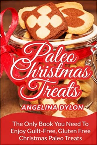 paleo christmas treats the only book you need to enjoy guilt free gluten free christmas paleo treats angelina dylon 9781506112107 amazoncom books