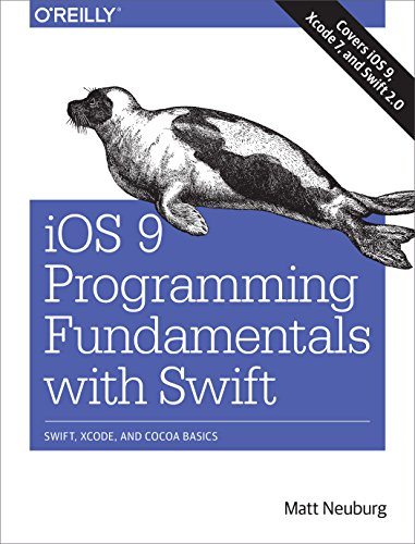Download iOS 9 Programming Fundamentals with Swift: Swift, Xcode, and Cocoa Basics Pdf