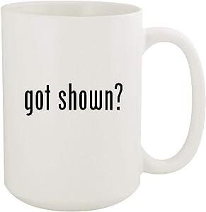got shown? - 15oz White Ceramic Coffee Mug