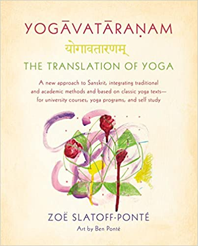 Book Yogavataranam: The Translation of Yoga: A New Approach to Sanskrit, Integrating Traditional and Academic Methods and Based on Classic Yoga Texts, for University Courses, Yoga Programs, and Self Study