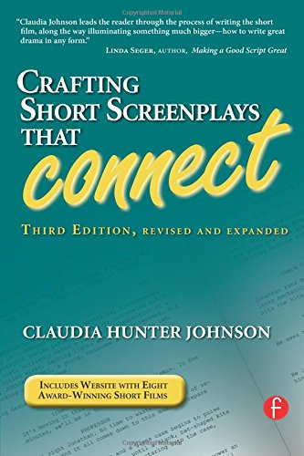 Crafting Short Screenplays That Connect, Third Edition
