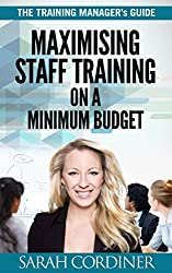 The Training Manager's Guide: Maximising Staff Training on a Minimum Budget