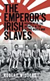 The Emperor's Irish Slaves: Prisoners of the Japanese in the Second World War
