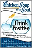 Chicken Soup for the Soul: Think Positive: 101 Inspirational Stories about Counting Your Blessings and Having a Positive Attitude, Books Central