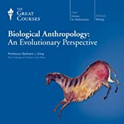 Biological Anthropology: An Evolutionary Perspective |  The Great Courses