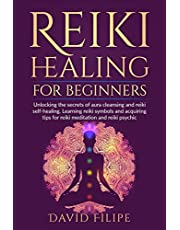 Reiki Healing for Beginners: Unlocking the secrets of aura cleansing and reiki self-healing. Learning reiki symbols and acquiring tips for reiki meditation and reiki psychic