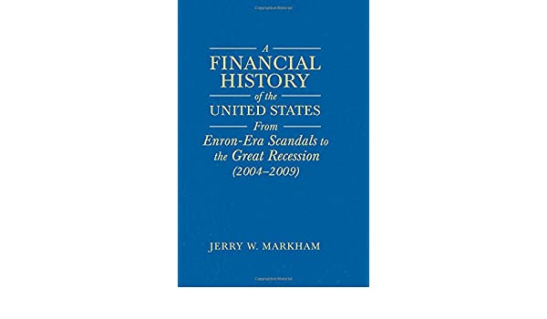 A financial history of the united states from enron era scandals to a financial history of the united states from enron era scandals to the subprime crisis 2004 2006 from the subprime crisis to the great recession fandeluxe Images