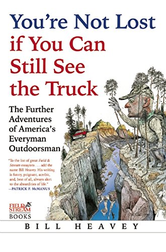 You're Not Lost if You Can Still See the Truck: The Further Adventures of America's Everyman Outdoorsman by Atlantic Monthly Press