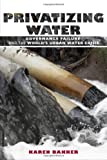 img - for Privatizing Water: Governance Failure and the World's Urban Water Crisis by Karen J. Bakker (2010-10-14) book / textbook / text book