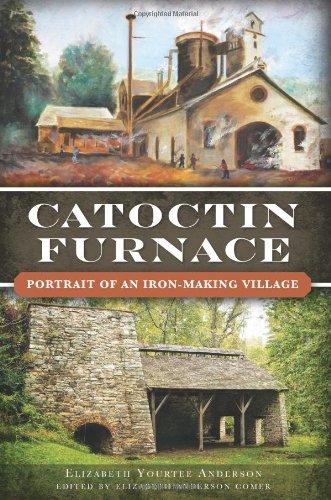 Catoctin Furnace:: Portrait of an Iron Making Village (Landmarks)