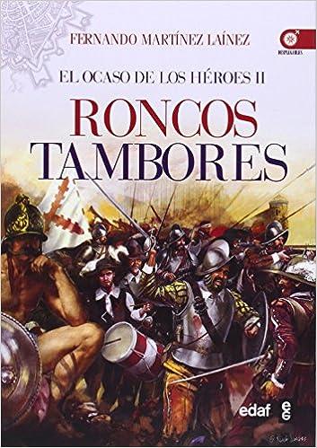 Roncos tambores: El ocaso de los héroes II Crónicas de la Historia: Amazon.es: MARTÍNEZ LÁINEZ, FERNANDO: Libros