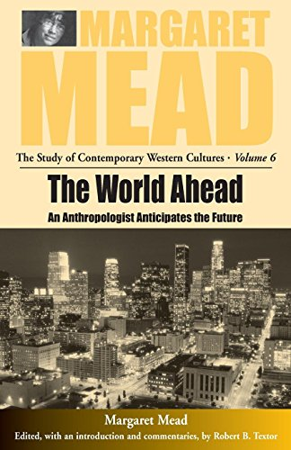 The World Ahead: An Anthropologist Anticipates the Future (Margaret Mead: The Study of Contemporary Western Culture)