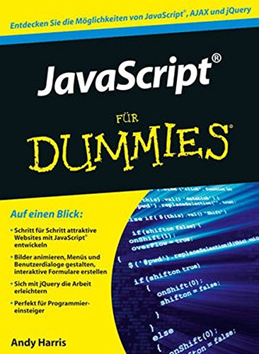 JavaScript für Dummies Taschenbuch – 11. Juli 2012 Andy Harris JavaScript für Dummies Wiley-VCH Verlag GmbH 3527708596