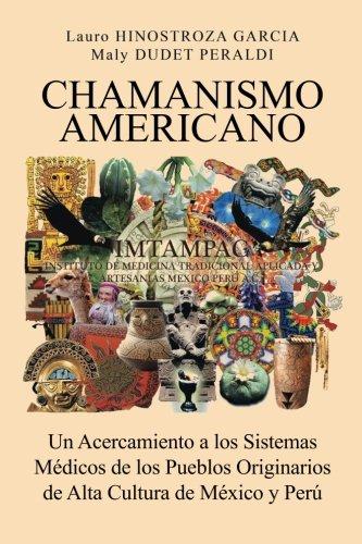 Chamanismo Americano: Un Acercamiento A Los Sistemas Medicos De Los Pueblos Originarios De Alta Cultura De Mexico Y Peru  [Dudet Peraldi, Hinostroza Garcia Y] (Tapa Blanda)
