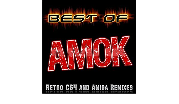 Best of Amok - Retro C64 and Amiga Remixes by Amok on Amazon ...