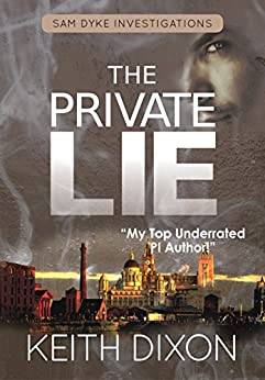The Private Lie (Sam Dyke Investigations Book 2) by [Dixon, Keith]