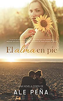 El Alma en pie (Spanish Edition) by [Peña, Ale]