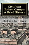 Civil War Prison Camps, Robert Jones, 1463560281